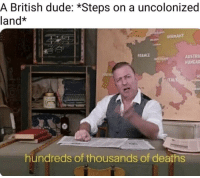 Dude, France, and Germany: A British dude: *Steps on a uncolonized  land*  GERMANY  FRANCE  AUSTRI  HUNGAR  SE  ITAL  hundreds of thousands of deaths You got tea mate?