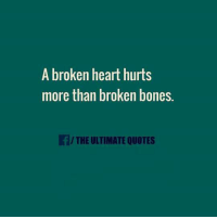 broken heart: A broken heart hurts  more than broken bones.  If/THE ULTIMATE QUOTES