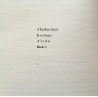 Heart, Broken Heart, and Broken: A broken heart  Is stronger  After it is  Broken.  d.j