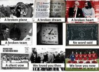 "Memes, Martial, and 🤖: A broken plane  A broken team  FOREVER  REMEMBERED  A silent vow  UNITED CUP XI  CRASH  ""28 DIE""  a  Plunged Into  A broken dream  A broken heart  T  FEB 6th 1958  12  IO  MUNICH  No word said  We loved you then  We love you now A broken plane, a broken dream. A broken heart, a broken team. No words said, silent vow. We loved you then, we love you now. Rip Busby Babes. Gone but never forgotten. Munich, 6 February 1958🔴🔴🔴 . mufc manchesterunited ggmu mourinho davesaves reddevils oldtrafford darmian mkhitaryan ibrahimovic bailly pogba waynerooney martial anderherrera rashford philjones daleyblind lingard ashleyyoung valencia lukeshaw smalling daviddegea juanmata manutd14_ manutd14_id"