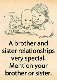 sister: A brother and  sister relationships  very special  Mention your  brother or sister,