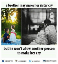 Memes, 🤖, and Personal: a brother may make her sister cry  but he won't allow another person  to make her cry  @DESIFUN  @DESIFUN  @DESIFUN  DESIFUN.COM desifun