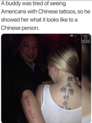 A memeworthy madlad: A buddy was tired of seeing  Americans with Chinese tattoos, so he  showed her what it looks like to a  Chinese person  SPECIAL  Sor  無情  好  W<TER A memeworthy madlad