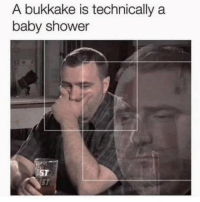 Shower, Target, and Baby Shower: A bukkake is technically a  baby shower  ST  57 Face recognition or bukkake target?