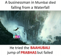 Stupidity has no limits!: A businessman in Mumbai died  falling from a Waterfall  RVCJ  WWW.RVCJ.COM  He tried the BAAHUBALI  jump of PRABHAS but failed Stupidity has no limits!