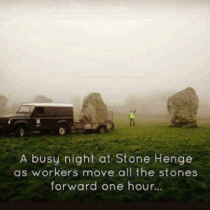 Funny, Spring, and All The: A busy night at Stone Henge  as workers move all the stones  forward one hour. Spring forward!