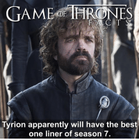 Is this even a surprise? • What is your favourite Tyrion line? - - tv gameofthrones gameofthroneshbo gameofthronesseason7 tyrionlannister peterdinklage handofthequeen khaleesi daenerystargaryen lannister facts: A C T  Tyrion apparently will have the best  one liner of season 7 Is this even a surprise? • What is your favourite Tyrion line? - - tv gameofthrones gameofthroneshbo gameofthronesseason7 tyrionlannister peterdinklage handofthequeen khaleesi daenerystargaryen lannister facts