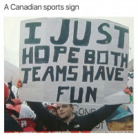 Memes, Canadian, and 🤖: A Canadian sports sign  HOPE BOT  TEAMS HAVE  FUN Canada is annoying 😂😂😂