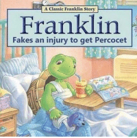 meirl: A Classic Franklin Story  Franklin  Fakes an injury to get Percocet  itanmdimum meirl