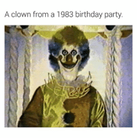 Looks like someone's gonna die at his birthday party.: A clown from a 1983 birthday party. Looks like someone's gonna die at his birthday party.