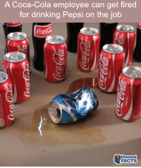 Pepsi: A Coca-Cola employee can get fired  for drinking Pepsi on the job  Unusual  FACTS