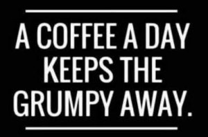 Several works much better #Coffee #CantLiveWithoutIt #CoffeeIsMyDrug #NeedItToSurvive #MorningJava #Friday #TGIF #Weekend: A COFFEE A DAY  KEEPS THE  GRUMPY AWAY Several works much better #Coffee #CantLiveWithoutIt #CoffeeIsMyDrug #NeedItToSurvive #MorningJava #Friday #TGIF #Weekend