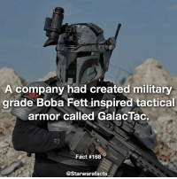 Memes, Boba Fett, and Badass: A company had created military  grade Boba Fett inspired tactical  armor called GalacTac.  Fact #168  @Starwarsfacts This is badass! starwarsfacts