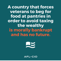 Food, Future, and Afl: A country that forces  veterans to beg for  food at pantries in  order to avoid taxing  the wealthy  is morally bankrupt  and has no future.  AFL-CIO Join U.S. Democratic Socialists Activists Group