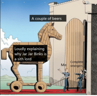 It is not a story the jedi would tell you: A couple of beers  Loudly explaining  why Jar Jar Binks is  a sith lord It is not a story the jedi would tell you