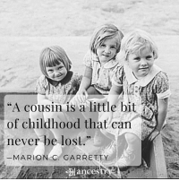 """A cousin is a little bit  of childhood that can  never be lost  MARION G. GARRETTY  ances Happy National Cousins Day!   What is your favorite childhood memory that includes your cousin(s)?"