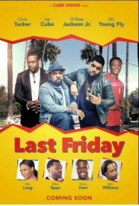 This movie bout to be amazing: A CUBE VISION FILM  Chris  O'Shea  ce  Tucker  Cube Jackson Jr. Young Fly  Last Friday  Mike  Epps  Hart  Williams  COMING SOON This movie bout to be amazing