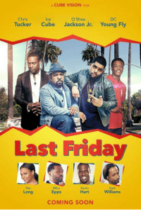 This movie gone be crazy: A CUBE VISION FILM  O'Shea  Chris  Tucker  Cube Jackson Jr.  Young Fly  Last Friday  Mike  Kevin  Katt  Williams  Hart  Long  Epps  COMING SOON This movie gone be crazy