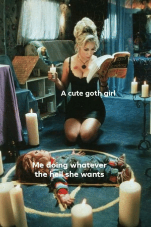 meirl: A cute goth girl  Me doing whatever  the hell she wants meirl