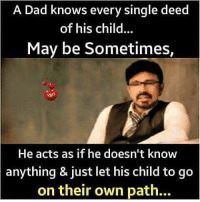 Memes, Act as If, and 🤖: A Dad knows every single deed  of his child  May be Sometimes,  He acts as if he doesn't know  anything & just let his child to go  on their own path...