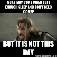 Memes, Coffee, and 🤖: A DAY MAY COME WHEN IGET  ENOUGH SLEEP AND DONT NEED  COFFEE  BUT IT IS NOT THIS  DAY  memegenerator.net DV6