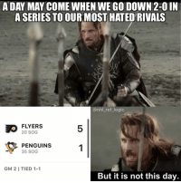 Logic, Memes, and National Hockey League (NHL): A DAY MAY COME WHEN WE GO DOWN 2-0IN  A SERIES TO OUR MOST HATED RIVALS  @nhl_ref_logic  刃FLYERS  5  20 SOG  PENGUINS  35 SOG  GM 2 I TIED 1-1  But it is not this day. The Flyers won in Pittsburgh? Hold up