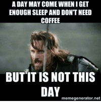Memes, Coffee, and 🤖: A DAY MAY COME WHENIGET  ENOUGH SLEEP AND DONT NEED  COFFEE  BUT ITIS NOT THIS  DAY  memegenerator.net