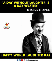 "Charlie, Happy, and World: ""A DAY WITHOUT LAUGHTER IS  A DAY WASTED  CHARLIE CHAPLIN  LAUGHING  Colowrs  HAPPY WORLD LAUGHTER DAY  K7  回參/laughingcolours #WorldLaughterDay"