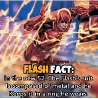 Memes, 🤖, and Flash: (a DCM na GIOn Universe  FLASH FACT:  In the new 52, The Flashis suit  ls composed of metal and he  Keeps it in a ring he wears dc dccomics dceu dcu dcrebirth dcnation dcextendeduniverse batman superman manofsteel thedarkknight wonderwoman justiceleague cyborg aquaman martianmanhunter greenlantern theflash greenarrow suicidesquad thejoker harleyquinn comics