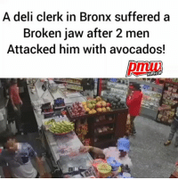 Memes, Police, and Link: A deli clerk in Bronx suffered a  Broken jaw after 2 men  Attacked him with avocados!  HIPHOP Police say the two individuals threw avocados and bananas at the 21-year-old employee, who suffered a laceration and fractures to his face — as well as a broken jaw. - WATCH NOW AT PMWHIPHOP.COM LINK IN BIO