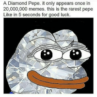 Bad, Memes, and Regret: A Diamond Pepe. it only appears once in  20,000,000 memes. this is the rarest pepe  Like in 5 seconds for good luck.  脚 Follow @xdankest_boi or a week of bad luck! You won't regret it 🌟