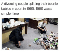 Memes, Divorce, and 🤖: A divorcing couple splitting their beanie  babies in court in 1999. 1999 was a  simpler time The fuck..😩😂😂