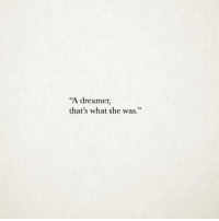 """She, What, and Dreamer: """"A dreamer,  that's what she was."""""""
