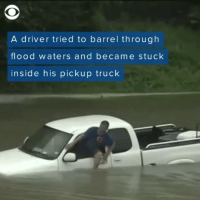 "Memes, Been, and 🤖: A driver tried to barrel through  flood waters and became stuck  inside his pickup truck 👀😨🙏 rp via @cbsnews A man climbs out of the window of his pickup truck after trying to barrel through the flood waters of Harvey. A reminder of what officials have been warning: ""don't drown, turn around."""