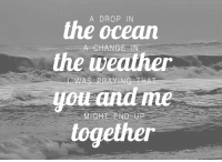 Http, Ocean, and The Weather: A DROP IN  the ocean  the weather  AeHANGE IN  PRAYING THAT  you and n  OUl  toge http://iglovequotes.net/