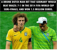 Drunk, Fifa, and Finals: A DRUNK DUTCH MAN BET THAT GERMANY WOULD  BEAT BRAZIL 7-1 IN THE 2014 FIFA WORLD CUP  SEMI-FINALS, AND WON 1.3 MILLION EUROS.  FOOTBALL 😂😂