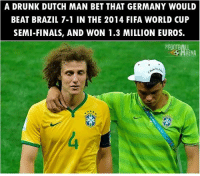 Drunk, Fifa, and Finals: A DRUNK DUTCH MAN BET THAT GERMANY WOULD  BEAT BRAZIL 7-1 IN THE 2014 FIFA WORLD CUP  SEMI-FINALS, AND WON 1.3 MILLION EUROS.  FOOTBALL Amazing 😱