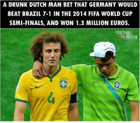 Drunk, Fifa, and Finals: A DRUNK DUTCH MAN BET THAT GERMANY WOULD  BEAT BRAZIL 7-1 IN THE 2014 FIFA WORLD CUP  SEMI-FINALS, AND WON 1.3 MILLION EUROS.  FOOTBALL  ARENA Amazing 😂 ... 🔺FREE FOOTBALL EMOJI'S --> LINK IN OUR BIO!!! ➡️Credit: @thefootballarena