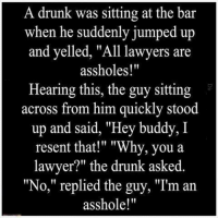 why are lawyers assholes