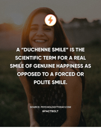 """Memes, Http, and Psychology: A """"DUCHENNE SMILE"""" IS THE  SCIENTIFIC TERM FOR A REAL  SMILE OF GENUINE HAPPINESS AS  OPPOSED TO A FORCED OR  POLITE SMILE.  SOURCE: PSYCHOLOGYTODAY COM  @FACTBOLT 😀 — Source: (Psychology Today) http:-bit.ly-realsmile"""