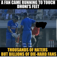 Dhoni 😎 . Indian_shit 💩: A FAN CAME RUNNINGTO TOUCH  DHONI'S FEET  *Star  THOUSANDS OF HATERS  BUT BILLIONS OF DIE-HARD FANS Dhoni 😎 . Indian_shit 💩