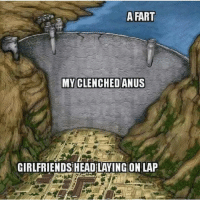 Dank, Head, and Sorry: A FART  MYCLENCHEDANUS  GIRLFRIENDS HEAD LAYING ON LAP I'm sorry
