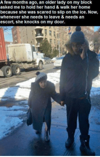 Memes, Home, and 🤖: A few months ago, an older lady on my block  asked me to hold her hand & Walk her home  because she was scared to slip on the ice. Now,  Whenever she needs to leave & needs an  escort, she knocks on my door.