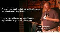 Bad, Bad Boys, and Jealous: A few years ago I ended up getting beaten  up by a jealous boyfriend.  I got a protective order, which is why  my wife has to go to his place now  Scott Bolander  escottbolander  www.rantsandpranks.com Bad boys, bad boys whatcha gonna do?
