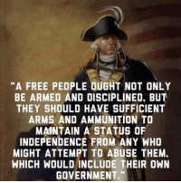 """Memes, 🤖, and Free People: """"A FREE PEOPLE OUGHT NOT ONLY  BE ARMED AND DISCIPLINED. BUT  THEY SHOULD HAVE SUFFICIENT  ARMS AND AMMUNITION TO  MAINTAIN A STATUS OF  INDEPENDENCE FROM ANY WHO  MIGHT ATTEMPT TO ABUSE THEM.  WHICH WOULD INCLUDE THEIR OWN  GOVERNMENT."""