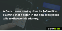 Happy Valentine's Day!: A French man is suing Uber for $48 million  claiming that a glitch in the app allowed his  wife to discover his adultery  uber  facts Happy Valentine's Day!