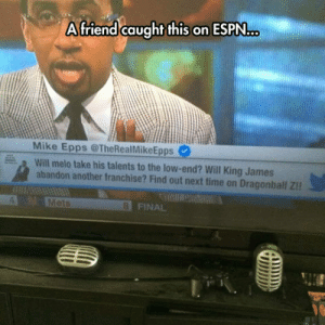 srsfunny:  Find Out Next Timehttp://srsfunny.tumblr.com/: A friend caught this on ESPN..  Mike Epps @TheRealMikeEpps  Will melo take his talents to the low-end? Will King James  abandon another franchise? Find out next time on Dragonball Z!!  4 M MetS  181- R  8 FINAL srsfunny:  Find Out Next Timehttp://srsfunny.tumblr.com/