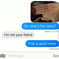 Memes, News, and Panda: A FRIEND HAS  GOOD NEWS OR YOU  PANDA EXPRESS P/ NDA INN  So what's the news?  Read 9:39 PM  I'm not your friend  That is good news  Delivered  iMessage  Sen Did you hear the good news? heated yyc