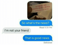 "Memes, News, and Panda: A FRIEND HAS  GOOD NEWS ORYOU  PANDA EXPRESS y NDA N  So what's the news?  Read 9:39 PM  I'm not your friend  That is good news  Delivered <p>Fortune time via /r/memes <a href=""http://ift.tt/2lCHD81"">http://ift.tt/2lCHD81</a></p>"
