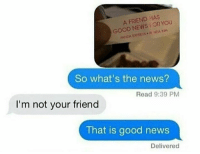 Panda Express, Pandas, and Reading: A FRIEND HAS  YOU  GOOD NEWS OR IN4  PANDA EXPRESS. NDA  So what's the news?  Read 9:39 PM  I'm not your friend  That is good news  Delivered